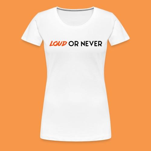 LOUD OR NEVER White - T-shirt Premium Femme