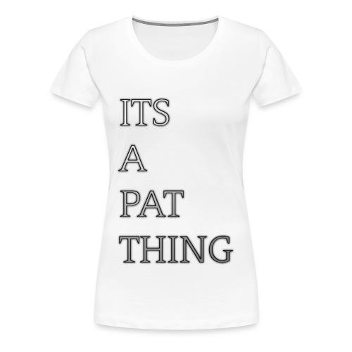 Its A Pat Thing - Frauen Premium T-Shirt