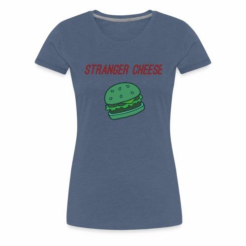 Stranger Cheese - T-shirt Premium Femme