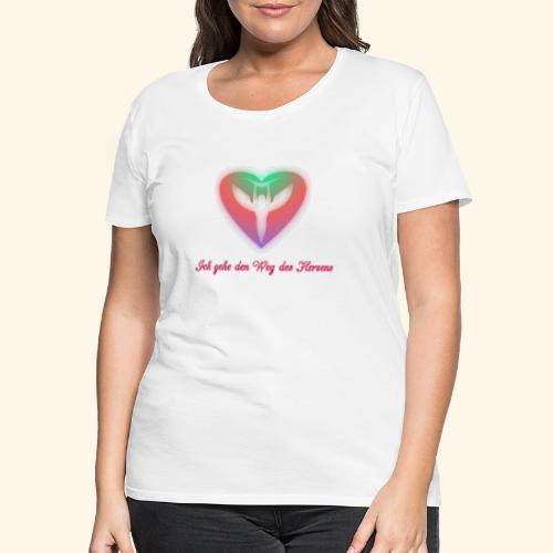 Ich gehe den Weg meines Herzens - Frauen Premium T-Shirt