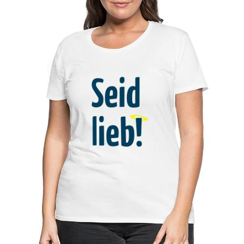 Seid lieb HS - Frauen Premium T-Shirt
