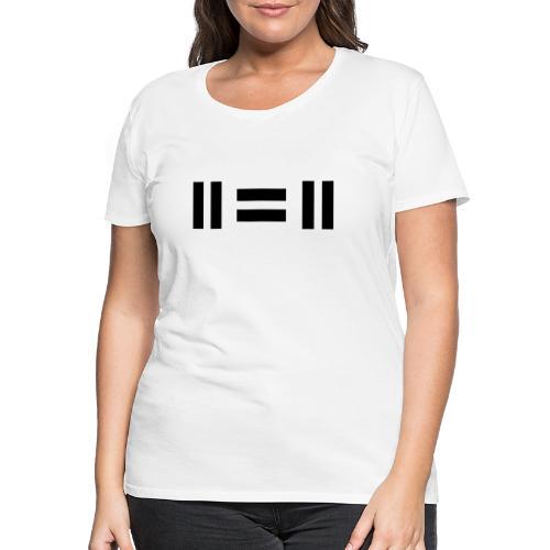 eleven equals eleven - Dame premium T-shirt