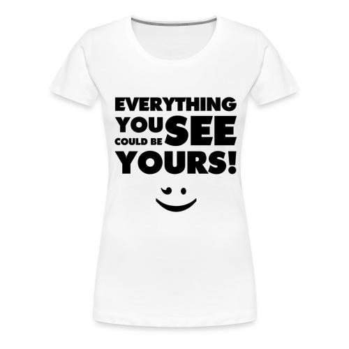 Everything You See(Black) - Frauen Premium T-Shirt