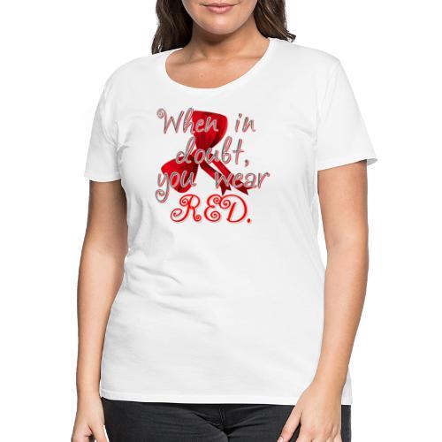 Cuando tengas dudas, viste de rojo. - Camiseta premium mujer