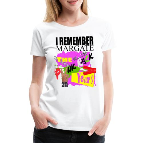 I REMEMBER MARGATE - THE PUNK ROCK YEARS 1970's - Women's Premium T-Shirt