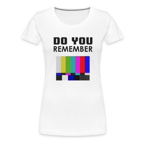 do you remember old tv - T-shirt Premium Femme