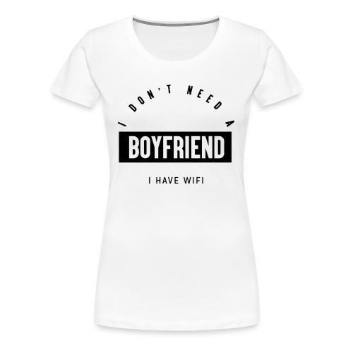 I don t need a boyfriend - T-shirt Premium Femme