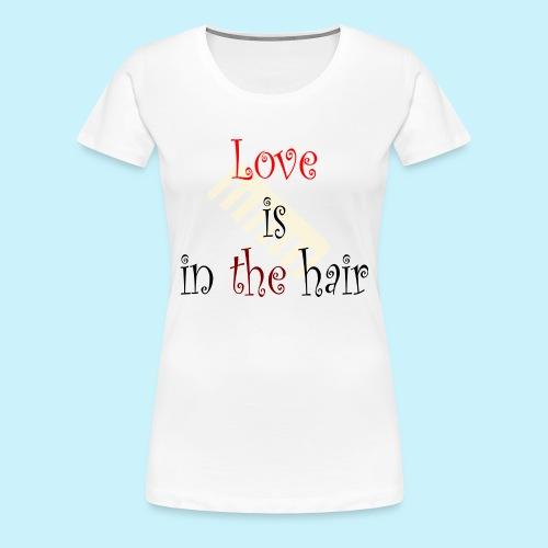 Love is in the Hair - Frauen Premium T-Shirt