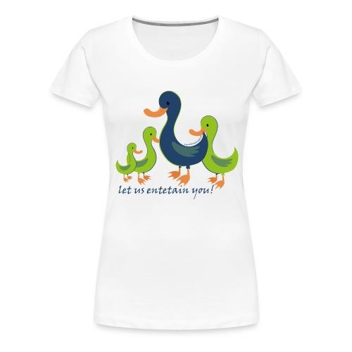 Entetain - Frauen Premium T-Shirt