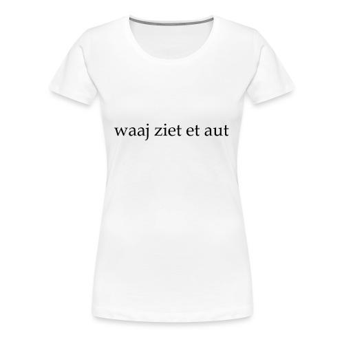 waaj ziet et aut - Vrouwen Premium T-shirt