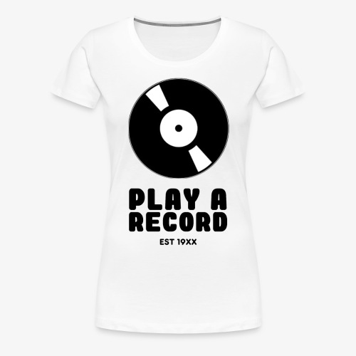PLAY A RECORD - EST 19XX - Women's Premium T-Shirt
