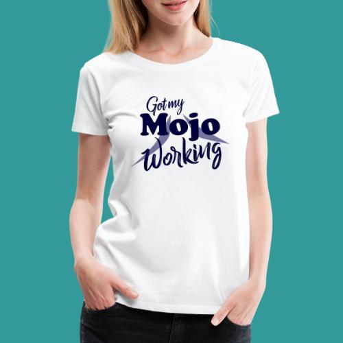 Got My Mojo Working - Women's Premium T-Shirt