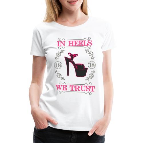 In heels we trust - Maglietta Premium da donna