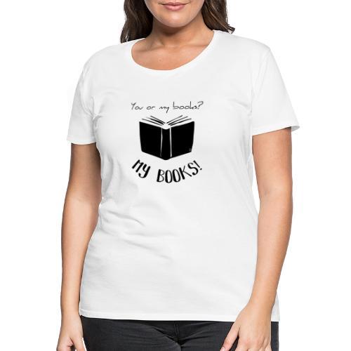 0093 You or my books? bookish bookrebels - Women's Premium T-Shirt
