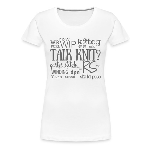 Talk Knit ?, gray - Women's Premium T-Shirt