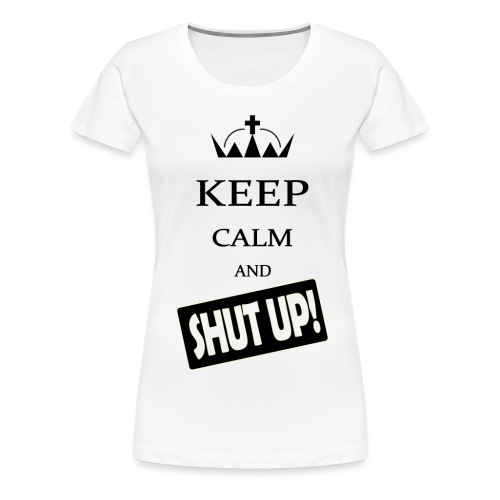 keep_calm and_shut up-01 - Maglietta Premium da donna
