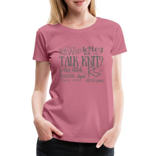 Talk Knit ?, gray - Women's Premium T-Shirt