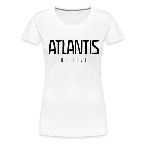 ATLANTIS BELIEVE - Frauen Premium T-Shirt