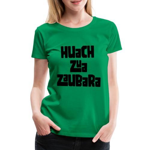 Huach zua Zaubara - Women's Premium T-Shirt