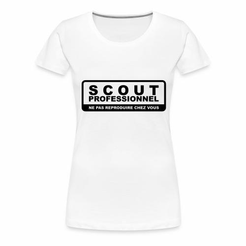 Scout Professionnel - Ne pas reproduire chez vous - T-shirt Premium Femme