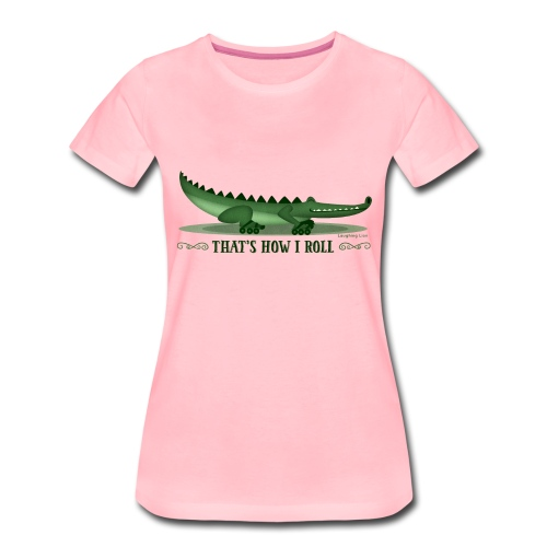 That s How I Roll - Women's Premium T-Shirt
