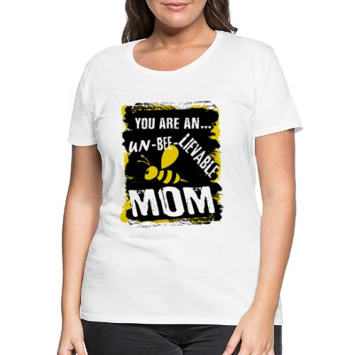 you are an... un-BEE-Lievable mom - Frauen Premium T-Shirt
