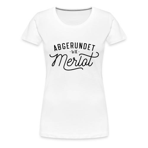 Abgerundet wie Merlot - JGA Shirt - Frauen Premium T-Shirt
