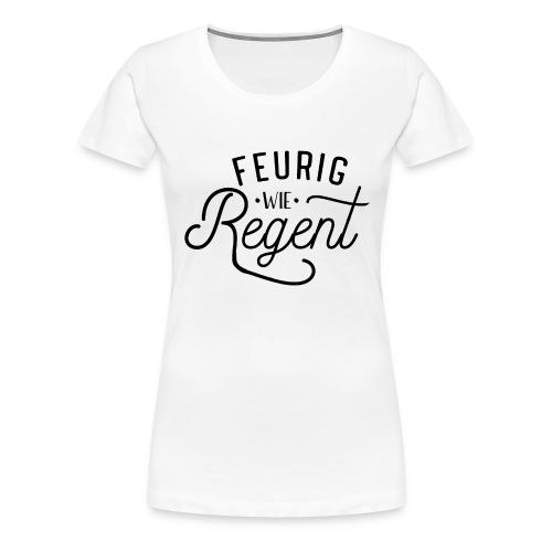 Feurig wie Regent - JGA Shirt - Frauen Premium T-Shirt