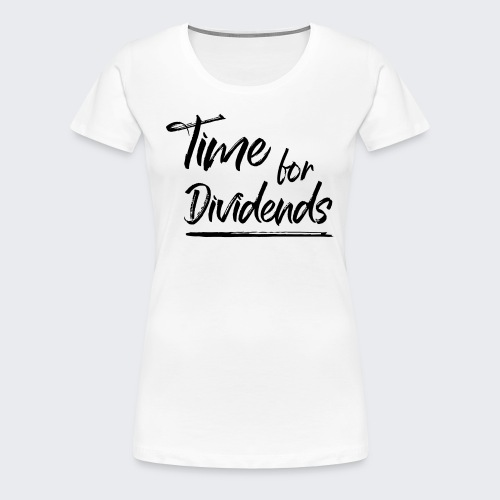 Time for Dividends - Frauen Premium T-Shirt