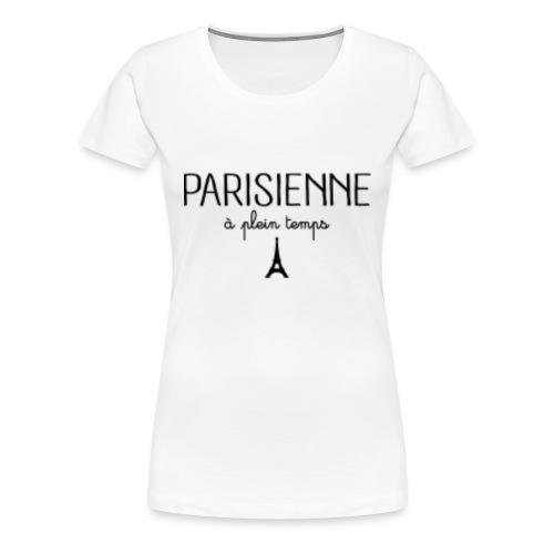 Parisienne à plein temps - T-shirt Premium Femme