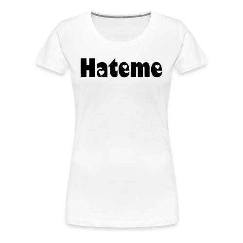 Hateme. - Women's Premium T-Shirt