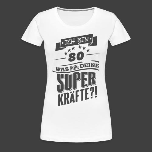 Zum 80 Geburtstag Superkräfte GESCHENK Rahmenlos - Frauen Premium T-Shirt