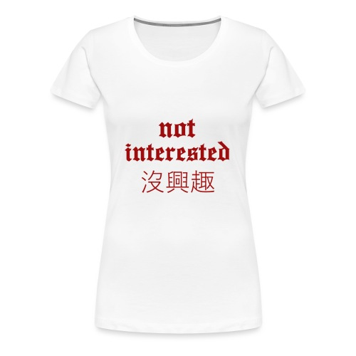 Not Interested x Traditional Chinese Meaning - Women's Premium T-Shirt
