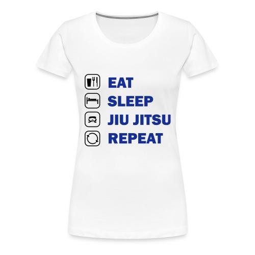 Eat, Sleep, Jiu Jitsu, Repeat - Women's Premium T-Shirt