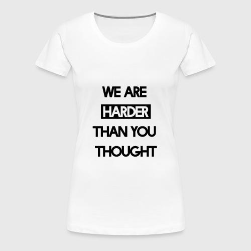 We Are Harder (Black) - Frauen Premium T-Shirt