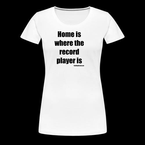 Home is where the record player is - Black - Naisten premium t-paita