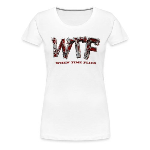 WTF (when time flies) - Women's Premium T-Shirt