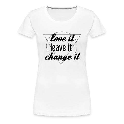 love leave change - Frauen Premium T-Shirt