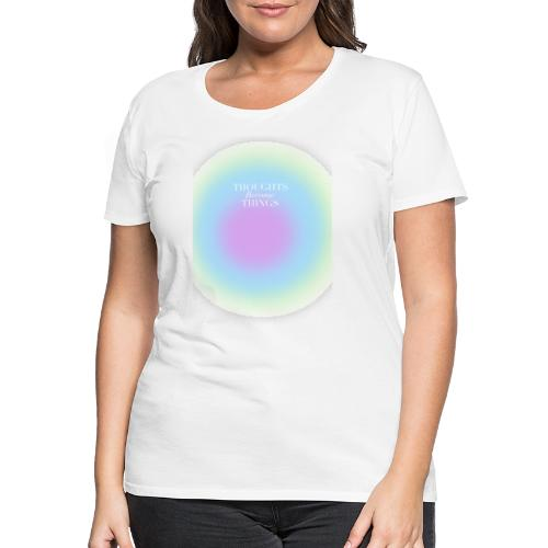 thoughts became things - Camiseta premium mujer