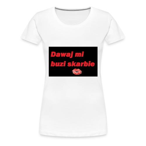 dawaj buzi - Koszulka damska Premium