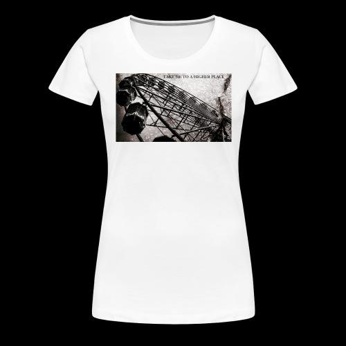 Take me to a higher place - Frauen Premium T-Shirt