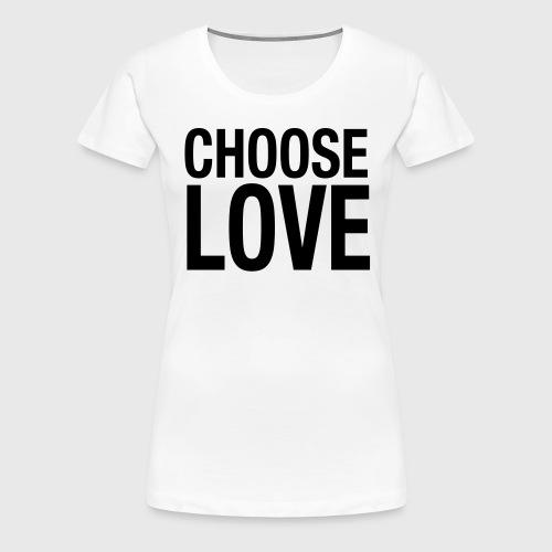 CHOOSE LOVE - Frauen Premium T-Shirt