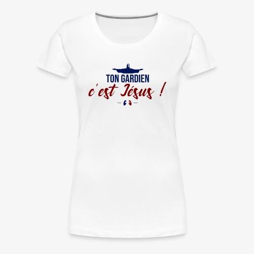 Ton gardien c'est Jésus ! - T-shirt Premium Femme