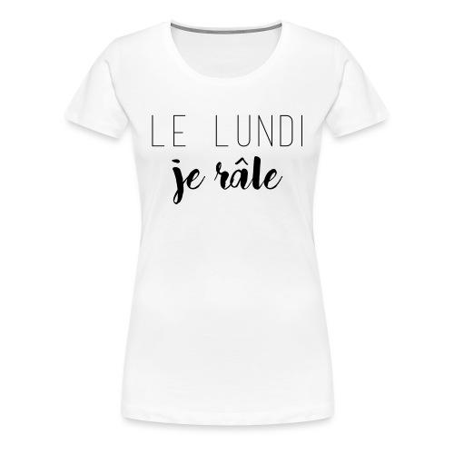lundi je rale - T-shirt Premium Femme