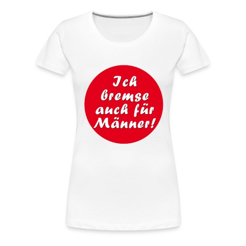 ichbremseauchfürmänner - Frauen Premium T-Shirt