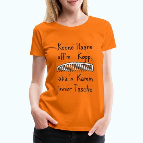 Keene Haare uff´m Kopp, aba ´n Kamm in der Tasche! - Women's Premium T-Shirt