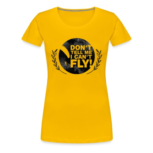 DON'T TELL ME I CAN'T FLY - girls - Frauen Premium T-Shirt