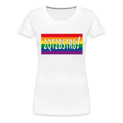 2qt2bstr8 - Frauen Premium T-Shirt