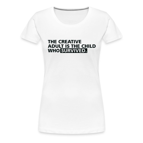 The Creative Adult Is The Child Who Survived - Frauen Premium T-Shirt