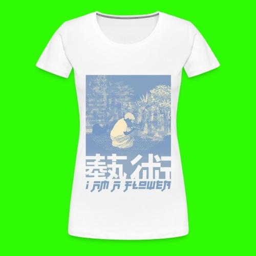 I am A flower - T-shirt Premium Femme